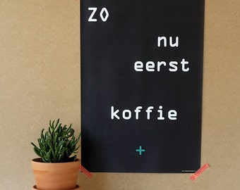 Poster 40x60 cm ' as now first coffee ', text, black and white