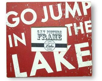 Go Jump in the Lake Rustic 5 x 7 Photo Frame, Lake house photo frame, Lake picture frame, Lake deocr, Lake house decor, Lake house frame