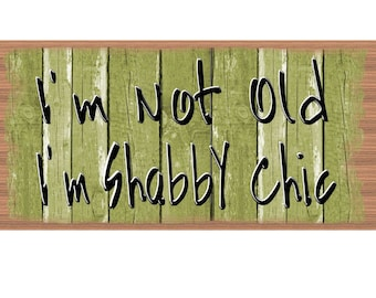 Friend Sign - I'm  Not Old I'm Shabby Chic  -GS 2393 - Friend Sign - Office Sign