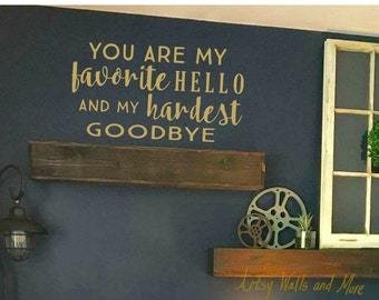 You are my favorite hello and my hardest goodbye Vinyl wall decal sticker, wedding mirror Love vinyl decal, favorite person wall decal