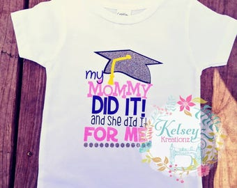 My Mommy did it and she did it for me  Graduation Tee or Onesie