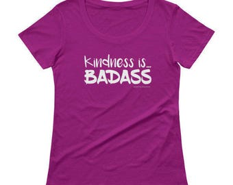 Kindness is BADASS womens graphic tees. Kindness shirt. Empathy shirt. Social justice shirt. Liberal tshirt. Kindness matters. Be kind.