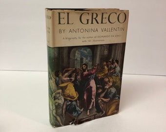 El Greco by Antonia Vallentin 1954 A Biography of the Strangest and Most Fascinating Figure in the History of Art with 101 Illustrations