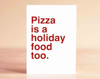 Pizza Card - Funny Christmas Card - Funny Holiday Card - Holiday Card Funny - Pizza is a holiday food too.