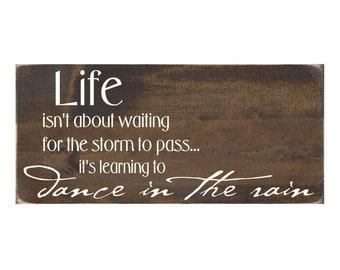 Inspirational Sign Rustic Wood Plaque -  Life Isn't About Waiting for the Storm to Pass It's Learning to Dance in the Rain (#1293)