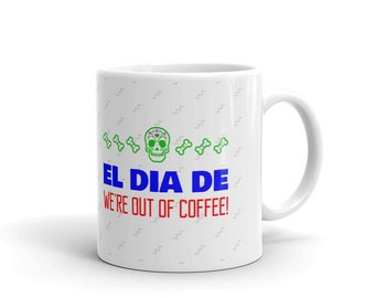 El Dia De We're Out of Coffee - Coffee Mug