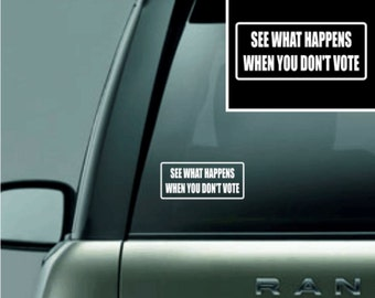 Vinyl Decal- See What Happens When You Dont Vote