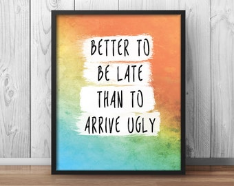 Bathroom Decor, Better to be late than to arrive ugly, Bathroom Quote,  Positive print , watercolor Print, Bathroom Artwork - 080