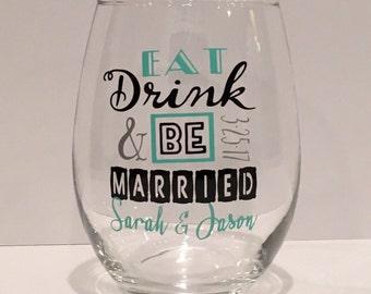 Eat Drink & Be Married Wine Glasses, Wedding wine glasses, Custom Wine Glasses; Wedding Gift; Wedding Anniversary Gift, Bridal shower
