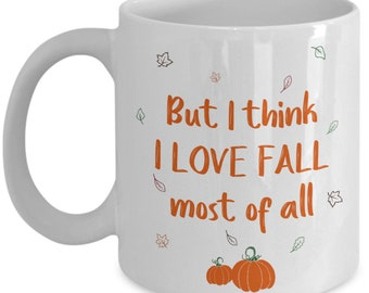 But I Think I Love Fall Most of All Coffee Mug - Funny Tea Hot Cocoa Cup - Novelty Birthday Christmas Anniversary Gag Gifts Idea