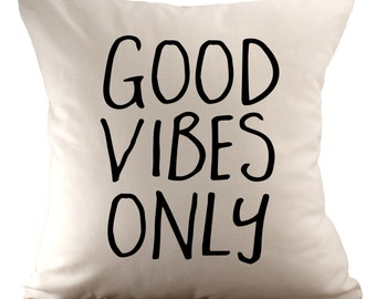 Good Vibes Only  - Cushion Cover - 18x18 - Choose your fabric and font colour