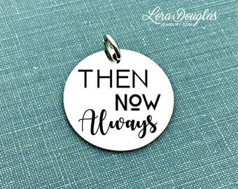 Then Now Always, Engraved Charm, Silver Charm, Charm Bracelet, Charm, Sterling Silver, Stainless Steel, Jewelry