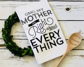 OMG! My Mother Was Right | Flour Sack Towel | Tea Towel | Farmhouse | Mother's Day | Kitchen