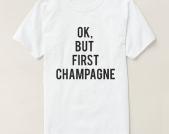 RESERVED: 6 Crewneck Shirts But First CHAMPAGNE T-Shirt - Bridal Party Getting Ready Outfit Printing Front and Back