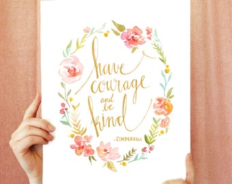 "Cinderella Quote: ""Have Courage and Be Kind"", print of original artwork"