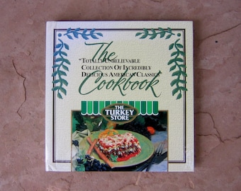 The Totally Unbelievable Collection Of Incredibly Delicious American Classics Cookbook by The Turkey Store, 1998 Vintage Cookbook