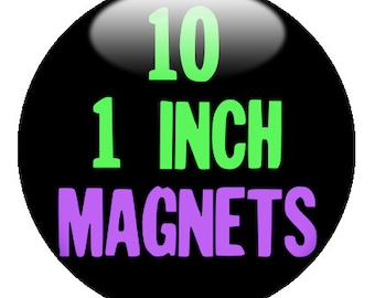 10 CUSTOM 1 inch MAGNETS -Create with our Design-O-Matic!