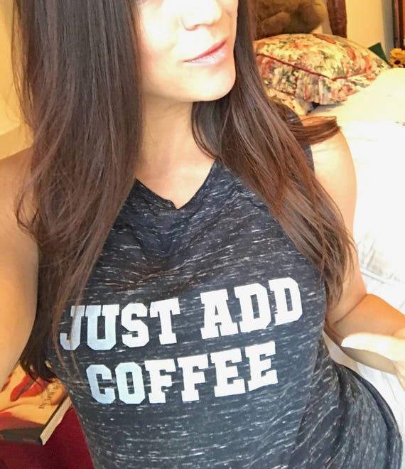 JUST ADD COFFEE Tank Top, Coffee Tank, Coffee Tshirt, Coffee, Coffee Top, Coffee Shirts, Coffee Tshirts, Coffee Tees, Caffeine Tshirt