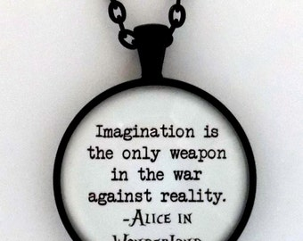 Imagination Is The Only Weapon In The War Against Reality Alice in Wonderland Book Cheshire Cat Lewis Carroll Quote Pendant Necklace Jewelry