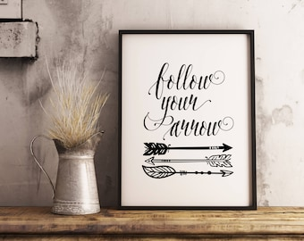 Follow Your Arrow - Typography Art Print - Adventure Poster - Wall Art - Motivational art, Inspirational art, uplifting print, Arrow Artwork
