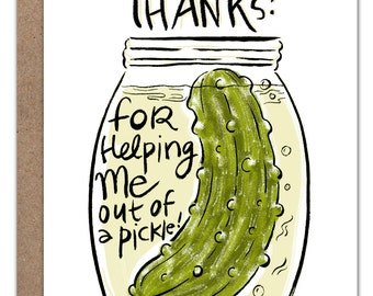 Thanks For Getting Me Out Of A Pickle! Thank You Card.