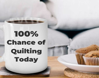 Qulilter Coffee Mug 100 Percent Chance of Quilting Today Makes a Great Gift