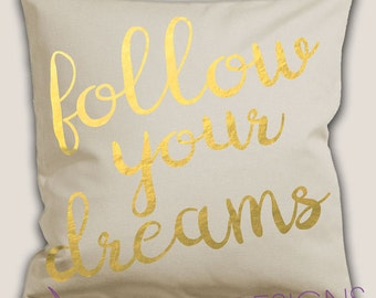 Follow Your Dreams Pillow, Gold Foil, Home Decor, Canvas Pillow, Gifts For Her, Throw Pillow, Printed Pillows, Pillow Cover
