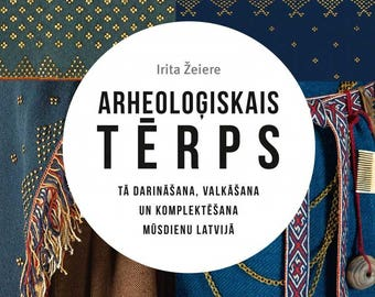 The Making, Wearing and Procurement of Archaeological Garb, Jewelry and Ornament in Latvia 13th-18th cent. (Latvian with Summary in English)