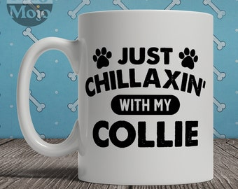 Collie Mug - Just Chillaxin' With My Collie - Funny Coffee Mug For Dog Lovers