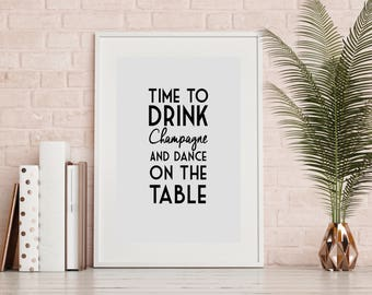 Framed Wall Art 'Time to Drink Champagne and Dance on the Table' Quote Typography Print - 23cm x 32cm