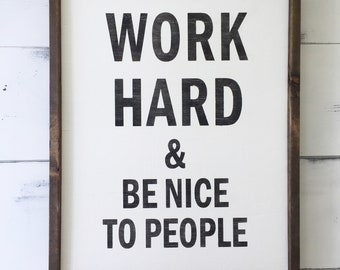 Work Hard and Be Nice to People (large)  - Wooden Sign