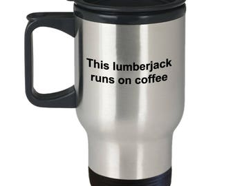 Lumberjack Travel Mug - This Lumberjack Runs On Coffee
