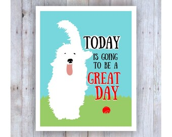 Dog Art, Dog Poster, Dog Print, White Dog, Inspirational Art, Today Is Going to be a Great Day, Dog Decor, Office Decor, Dog Wall Art