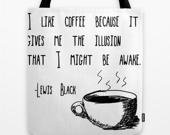Lewis Black Typography Tote Bag, Coffee Quote and Coffee Cup Sketch, Market, Shopping, Beach or Gift bag