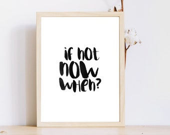 If not now when Quote,New Year resolution 2018,New Year Resolution Printables,Instant Download,Motivational poster,Printable motivation,Art