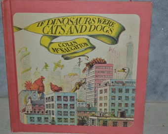 If Dinosaurs Were Cats and Dogs / Colin McNaughton / Ernest Benn / London & Tonbridge / 1981 / Hardcover / dinosaurs / cats / dogs / child