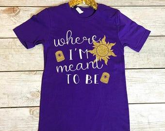 Women's Disney Shirt   Disney Shirts   Rapunzel Shirt   Disney Shirt for Women   Where I am Meant to Be   Disney Rapunzel Shirt