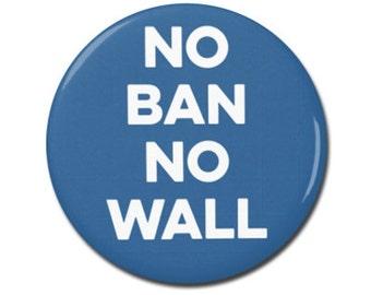 "No Ban No Wall Button 1.25"" or 2.25"" Pinback Pin Button Anti Donald Trump, not my president, Resistance, No Muslim Ban"