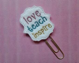 Love Teach Inspire.  Teacher Planner Feltie Clip.  Paperclip.  Felt Clip. Planner Gifts.  Stationery.