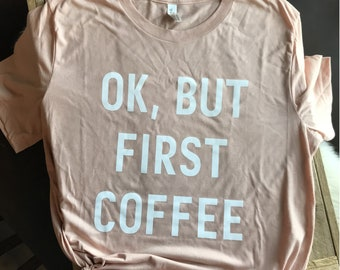 OK BUT FIRST Coffee Shirt, coffee shirt, ok but first coffee, but first coffee, coffee tee, mom gift, coffee shirt women, Mothers Day Gift