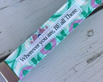Floral Wristlet Key Fob , Wherever You Are Be All There , accessories, Ready to Ship