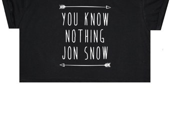 You Know Nothing Jon Snow Crop Top T Shirt Tee Womens Girl Funny Fun Tumblr Hipster Swag Grunge Goth Punk Fashion Girl TV Dope
