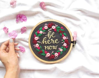 Be here now embroidered hoop