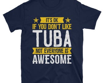 It's Ok If You Don't Like Tuba T-Shirt, Awesome Tubist Gift, Tuba Lover Tee, Tuba TShirt for Men and Women