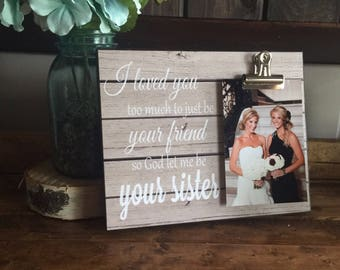 Personalized Picture Frame, Gift For Sister, Gift For Best Friend, I Loved You to Much to Just be Your Friend.. Wedding Gift