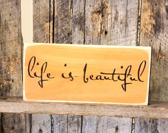 Life Is Beautiful - Painted Wood Sign - Rustic Wall Decor - Inspirational Plaque - Shelf Sitter Hanging - Motivational Art - Birthday Party