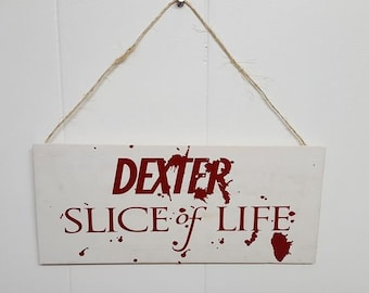 Dexter Slice of Life Sign