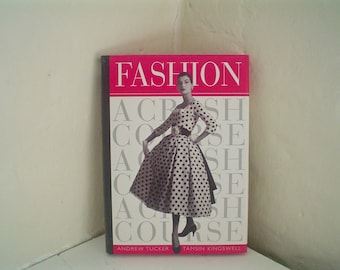 Fashion: A Crash Course by Andrew Tucker and Tamsin Kingswell History of Clothing Book