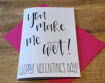 You make me wet adult/rude/funny valentines card