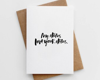 Valentine's Card - Card for Girlfriend - Card for Boyfriend - Funny Valentine's Card - My Atoms Love Your Atoms Valentine's Card